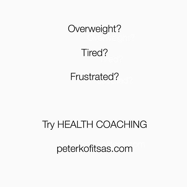 Overweight?Tired?Frustrated?Try Health Coaching peterkofitsas.com #peterkofitsas #weightloss #healthyfood #healthcoach